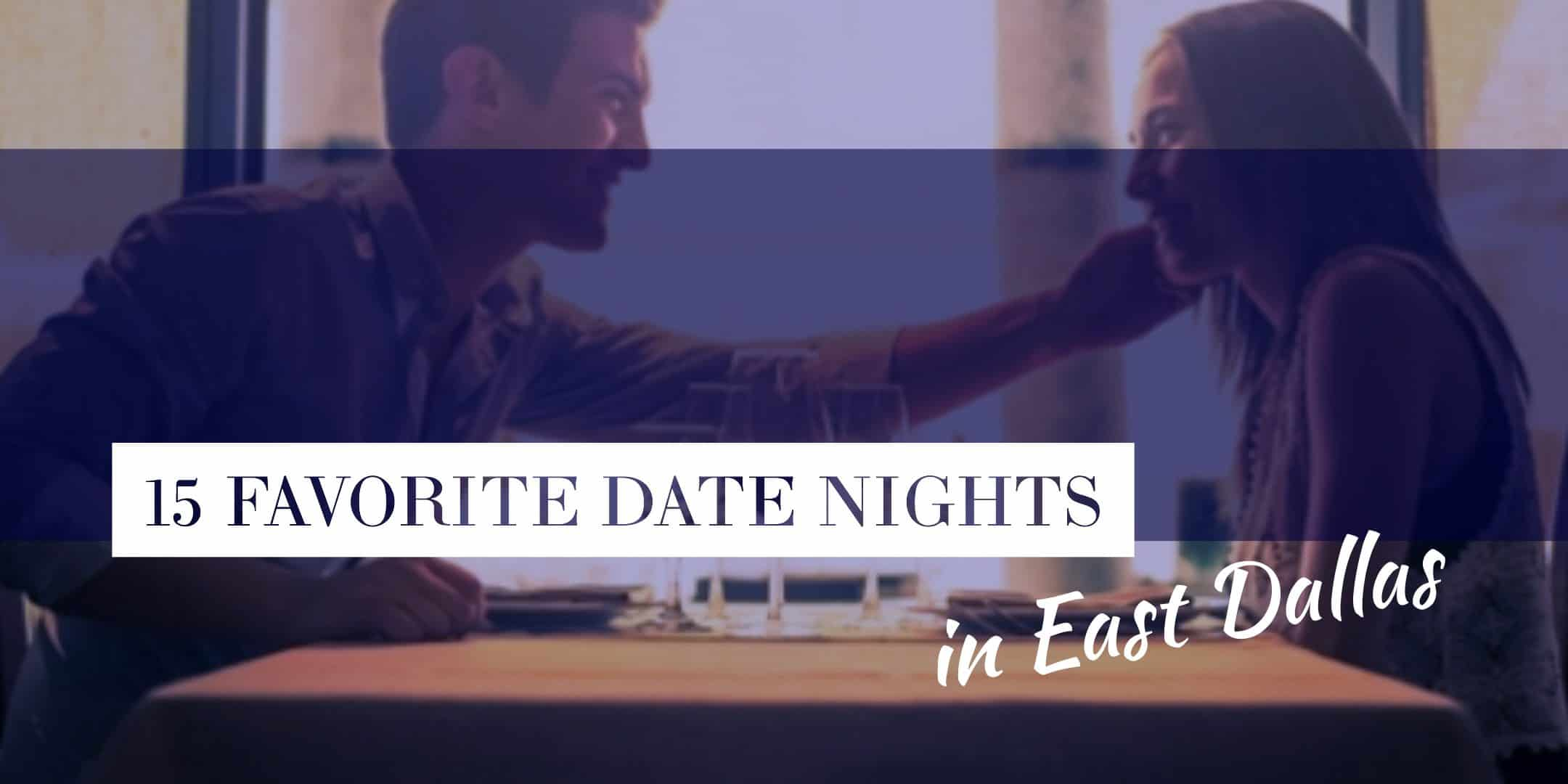 15 Favorite Date Nights in East Dallas